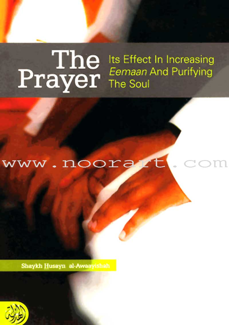 The Prayer - Its Effects in Increasing Eemaan and Purifying the Soul