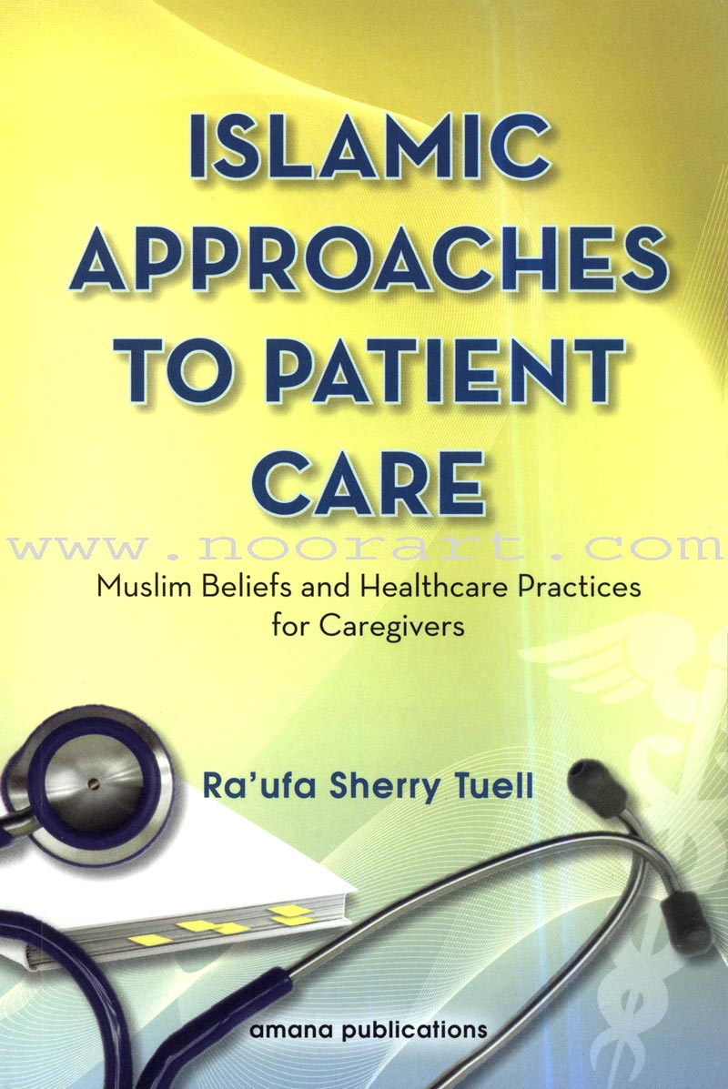 Islamic Approaches to Patient Care - Muslim Beliefs and Healthcare Practices for Caregivers