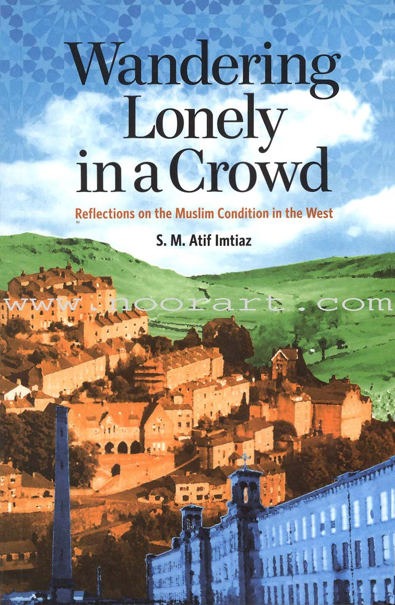 Wandering Lonely in a Crowd - Reflections on the Muslim Condition in the West