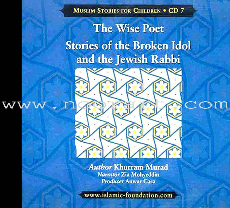 Muslims Stories For Children - The Wise Poet, Stories of The Broken Idol and the Jewish Rabbi: CD 7