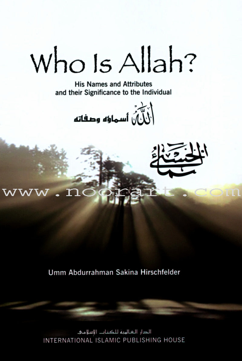 Who Is Allah? His Names and Attributes and their Significance to the Individual