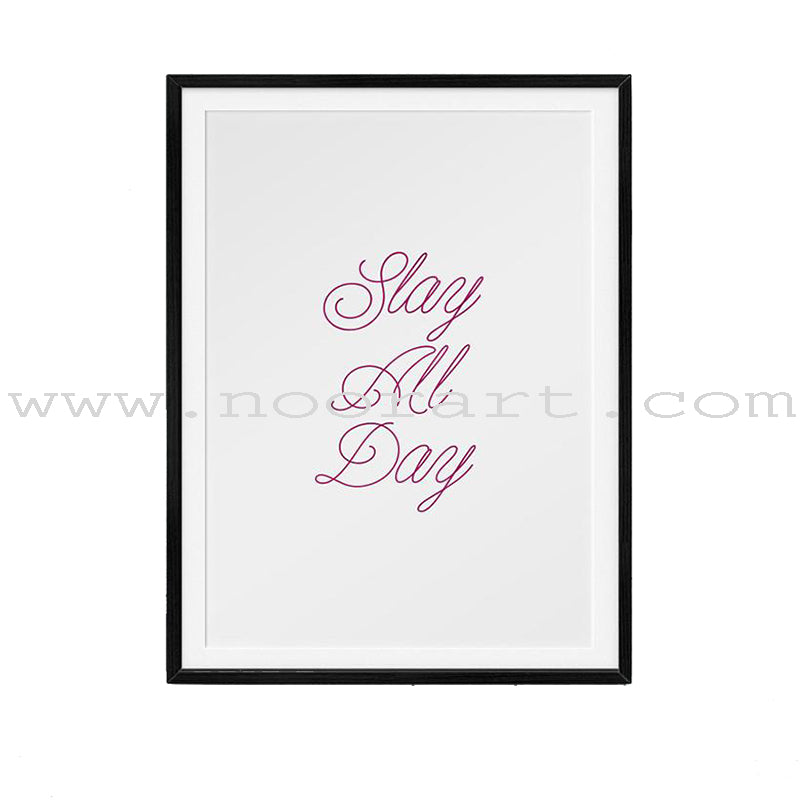 Art print- ' Slay All Day '