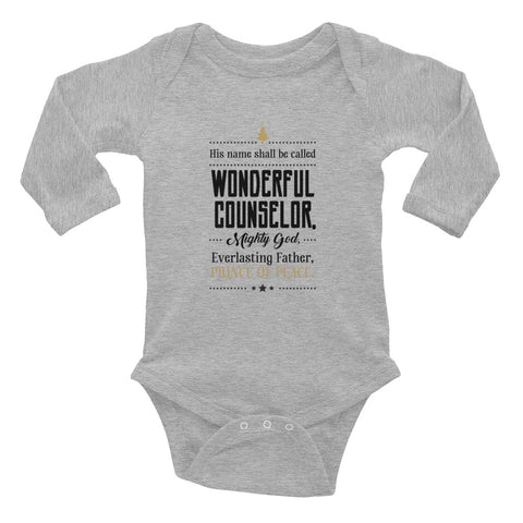 Infant Long Sleeve Bodysuit - Isaiah 9:6 His name shall be called wonderful counsellor, mighty God, Everlasting Father, Prince of Peace.