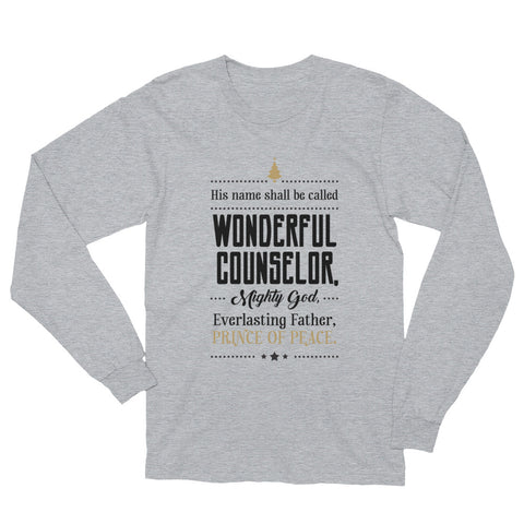 Unisex Long Sleeve T-Shirt - Isaiah 9:6 His name shall be called wonderful counsellor, mighty God, Everlasting Father, Prince of Peace