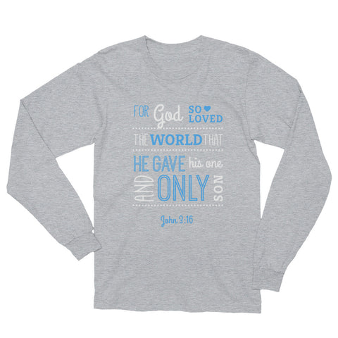 Unisex Long Sleeve T-Shirt - John 3:16 For God so loved that world that he gives His one and only son