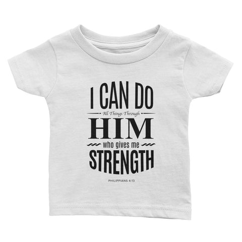 Infant Tee - Philippians 4:13 I can do all things through Him who gives me strength