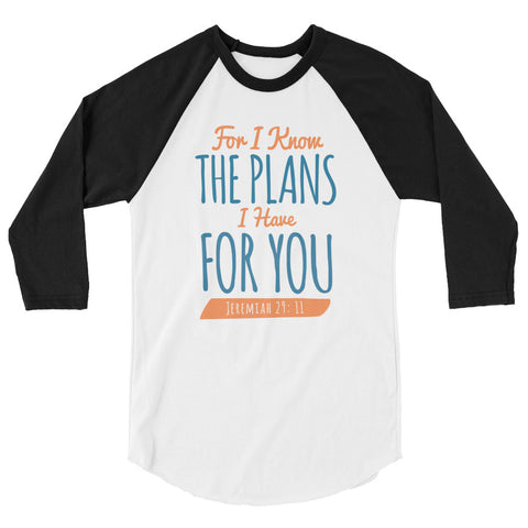 Unisex Raglan - Jeremiah 29:11 For I know the plans I have for you