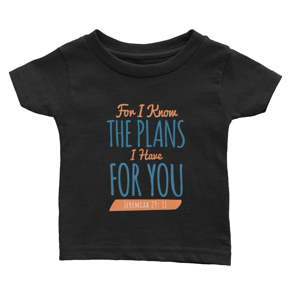 Infant Tee - Jeremiah 29:11 For I know the plans I have for you
