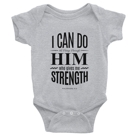 Infant Bodysuit - Philippians 4:13 I can do all things through Him who gives me strength