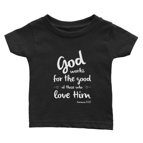 Infant Tee - Romans 8:28 God works for the good of all those that love Him