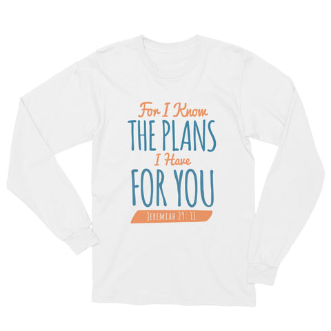 Unisex Long Sleeve T-Shirt - Jeremiah 29:11 For I know the plans I have for you