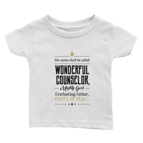Infant Tee - Isaiah 9:6 His name shall be called wonderful counsellor, mighty God, Everlasting Father, Prince of Peace