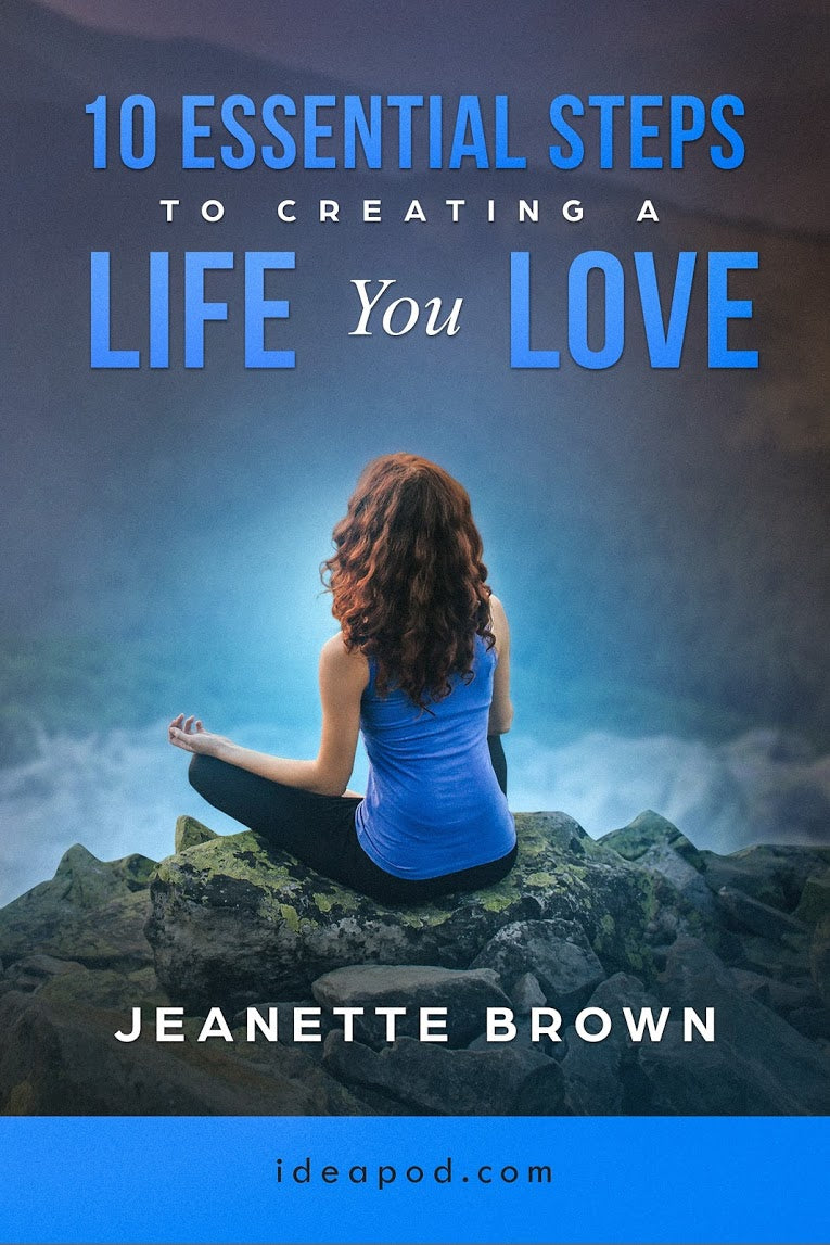 10 Essential Steps to Creating a Life You Love eBook