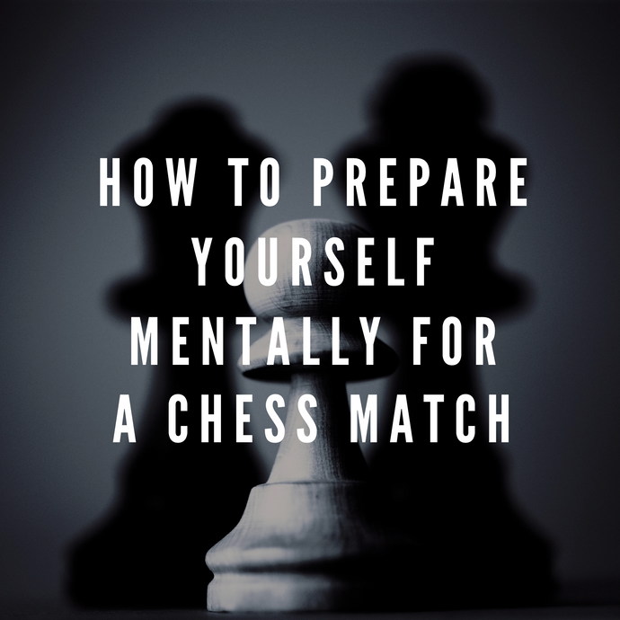 Five ways to prepare yourself mentally for a chess match