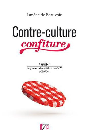 Contre-culture confiture. Fragments d'une fille classée Y-Ismène de Beauvoir - fypeditions