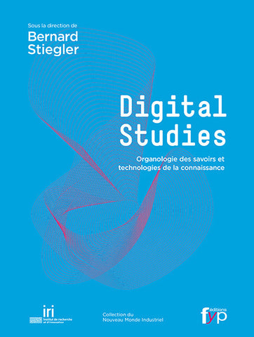 Digital Studies - Bernard Stiegler et al. - fypeditions