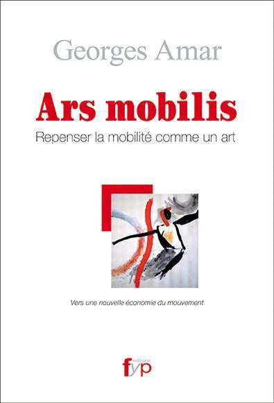 Ars mobilis - Repenser la mobilité comme un art - fypeditions