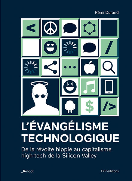 L'évangélisme technologique. De la révolte hippie au capitalisme high-tech de la Silicon Valley - fypeditions