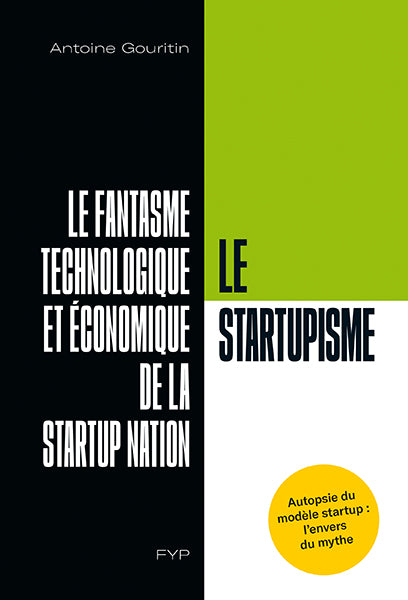 Le startupisme. Le fantasme technologique et économique de la startup nation - fypeditions