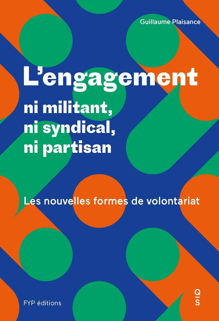 L'engagement : ni militant, ni syndical, ni partisan. Les nouvelles formes de volontariat - fypeditions