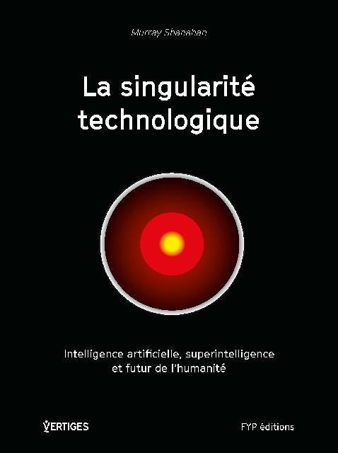 La singularité technologique. Intelligence artificielle, superintelligence et futur de l'humanité - fypeditions
