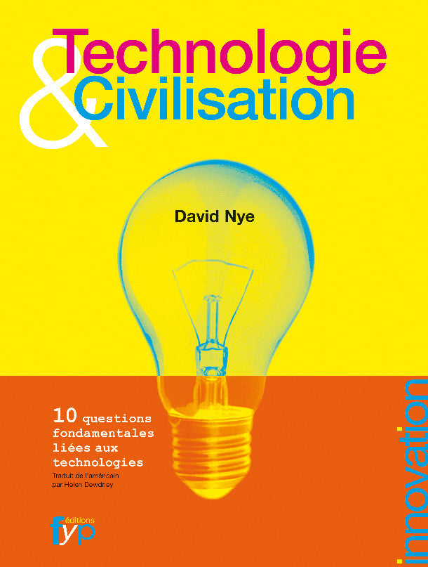 Technologie et civilisation - 10 questions fondamentales liées aux technologies, David Nye - fypeditions