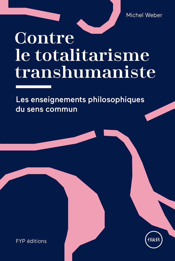 Contre le totalitarisme transhumaniste. Les enseignements philosophiques du sens commun - fypeditions
