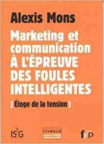 Marketing et communication à l'épreuve des foules intelligentes : éloge de la tension - fypeditions