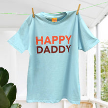 'Happy Daddy' t shirt for contented fathers