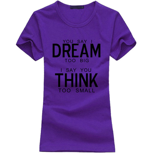 You Say I Dream Too Big I Say You Think Too Small T-Shirt
