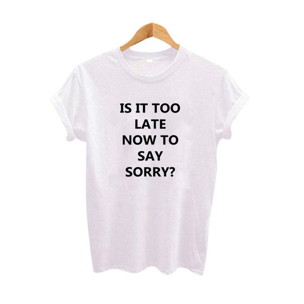 Is It Too Late Now To Say Sorry T-Shirt