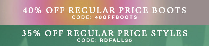 40% off Boots and 35% off Reg Price Styles
