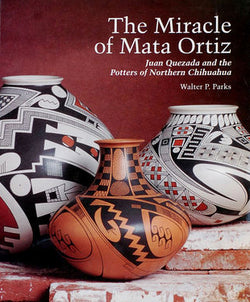 The Miracle of Mata Ortiz: Juan Quezada & the Potters of Northern Chihuahua