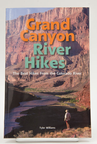 Grand Canyon River Hikes: The Best Hikes from the Colorado River