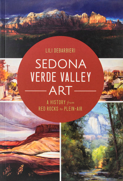 """Sedona Verde Valley Art: A History from Red Rocks to Plein-Air"" by Lili DeBarbieri"