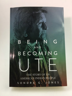 Being and Becoming Ute: The Story of an American Indian People