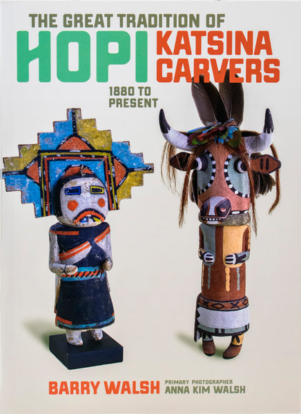 The Great Tradition of Hopi Katsina Carvers by Barry Walsh