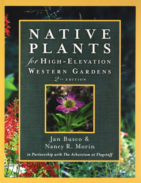 Native Plants for High-Elevation Western Gardens: 2nd Edition