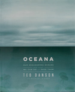 Oceana: Our Endangered Oceans and what We Can Do to Save Them by Ted Danson