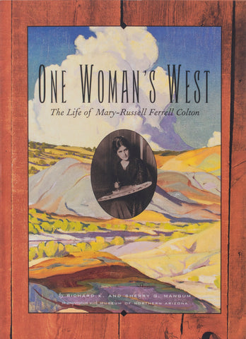 One Woman's West: The Life of Mary-Russell Ferrell Colton by Richard K. and Sherry G. Mangum