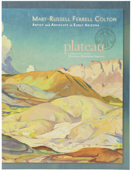 Plateau: Mary-Russell Ferrell Colton Artist and Advocate in Early Arizona