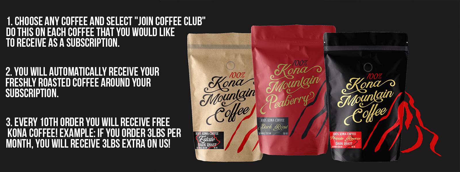 Choose any coffee club and select Join Coffee Club. You will automatically receive your fresh coffee for the dates that you select. Every 10th order you will receive free coffee! For example, if you order 3lbs per month, on your 10th order you will get 3 free extra pounds!