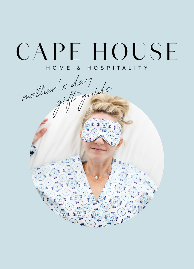 We love you, Mom! Cape House Mother's Day Gift Guide