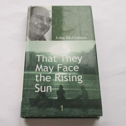 That They May Face the Rising Sun by John McGahern. A hardback contemporary novel.