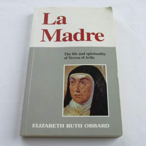 La Madre: The Life and Spirituality of Teresa of Avila