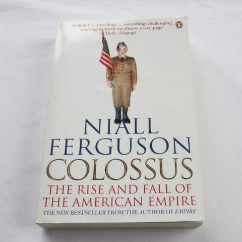 Colossus: The Rise and Fall of the American Empire by Niall Ferguson