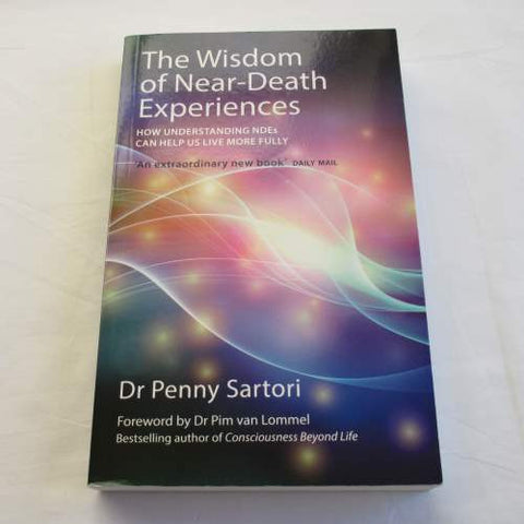 The Wisdom of Near-Death Experiences by Dr Penny Sartori