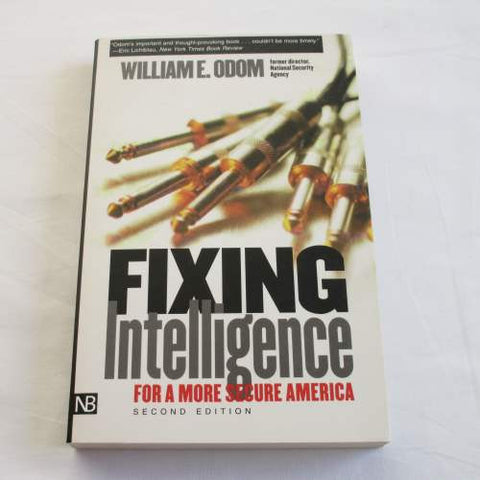 Fixing Intelligence: For A More Secure America by William Odom