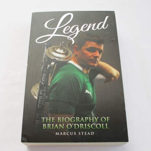 Legend The Biography of Brian O'Driscoll by Marcus Stead