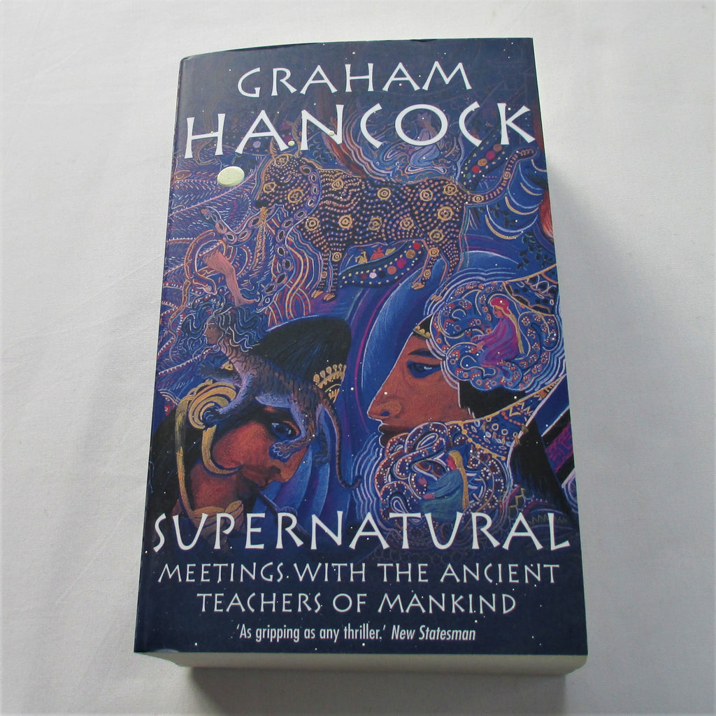 Supernatural : Meetings with the Ancient Teachers of Mankind by Graham Hancock